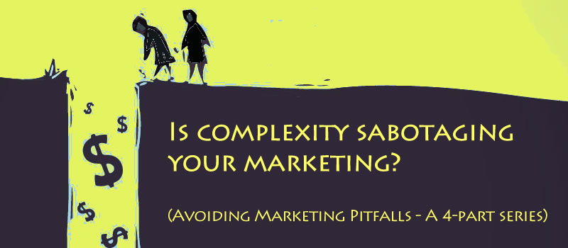 Higgins Marketing Group - Is Complexity Sabotaging your marketing