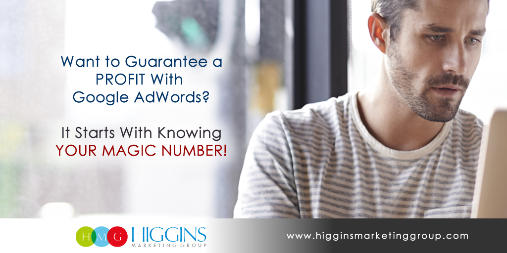 Want to Guarantee AdWords Success? It Starts With Knowing Your Magic Number!