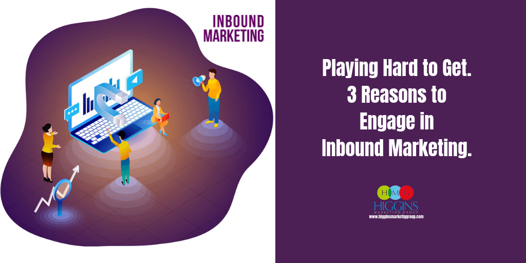 Playing Hard to Get.  3 Reasons to Engage in Inbound Marketing.