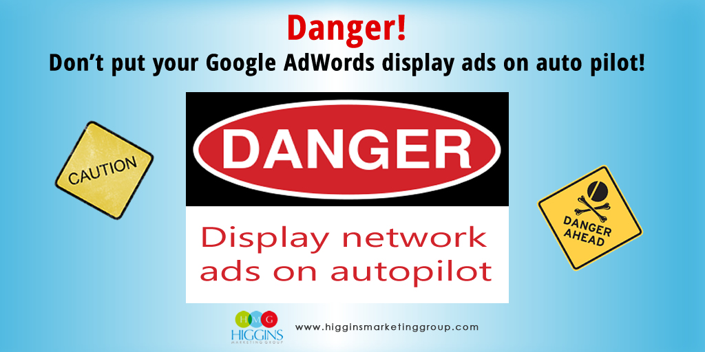 Danger! Don't put your Google AdWords display ads on auto pilot!