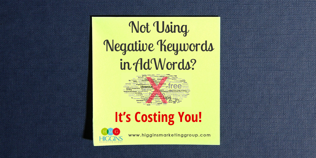 Higgins Marketing Group - Not Using Negative Keywrods in Adwords?