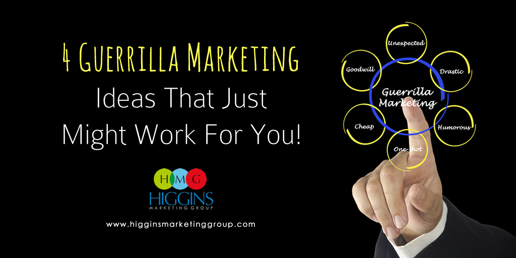 Higgins Marketing Group - 4 Guerrilla Marketing Ideas That Just Might Work For You!