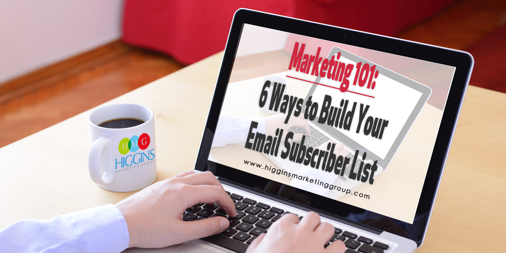 Marketing 101: 6 Ways to Build Your Email Subscriber List