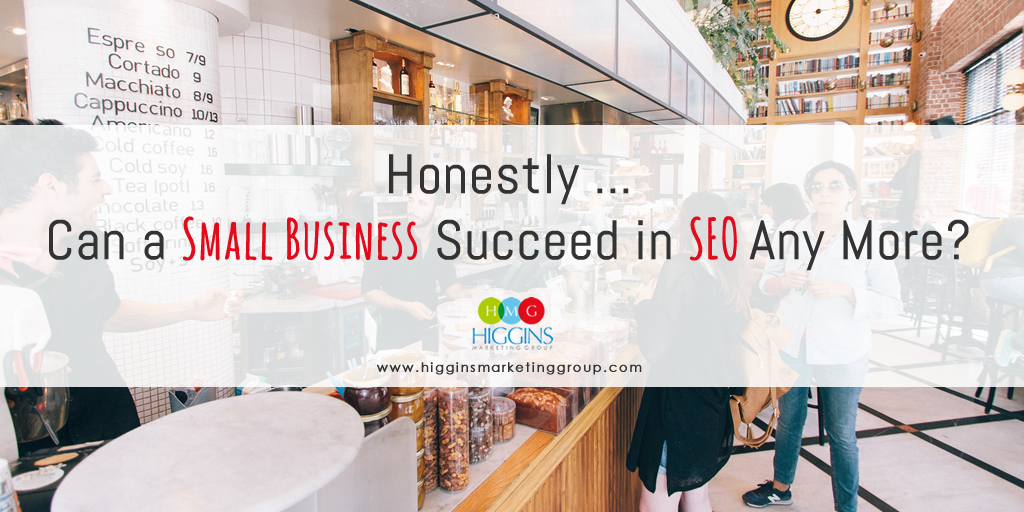 Honestly … Can a Small Business Succeed in SEO Any More?