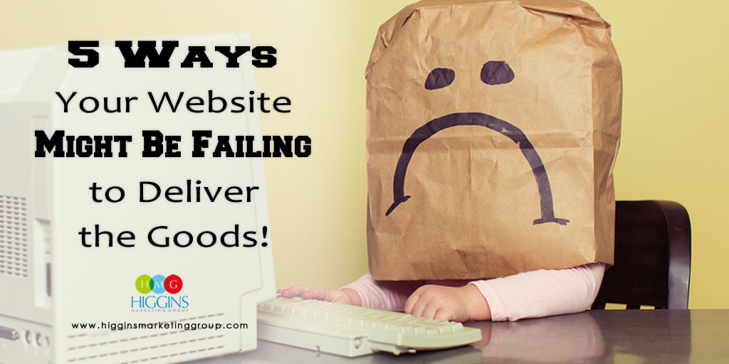 5 Ways Your Website Might Be Failing to Deliver the Goods!