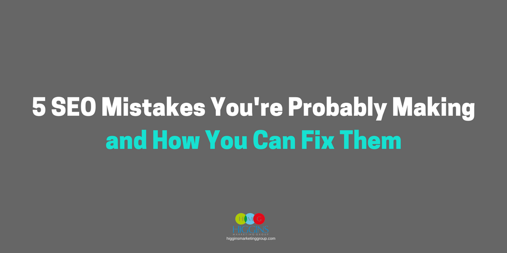 5 SEO Mistakes You're Probably Making and How You Can Fix Them
