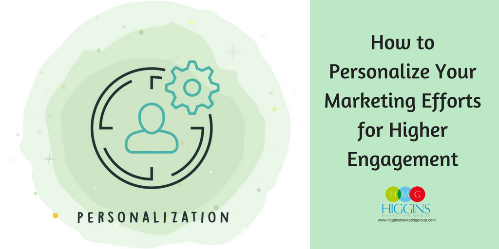 How to Personalize Your Marketing Efforts for Higher Engagement