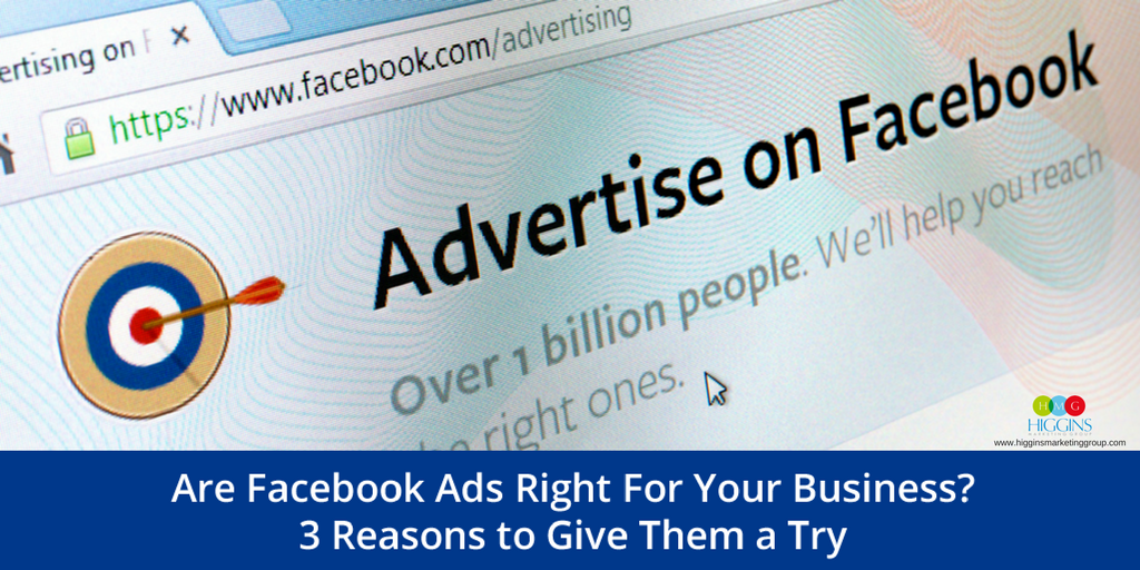 Are Facebook Ads Right for Your Business? 3 Reasons to Give Them a Try
