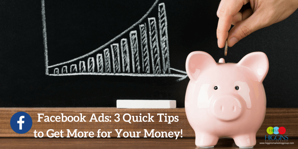 Facebook Ads: 3 Quick Tips to Get More for Your Money!