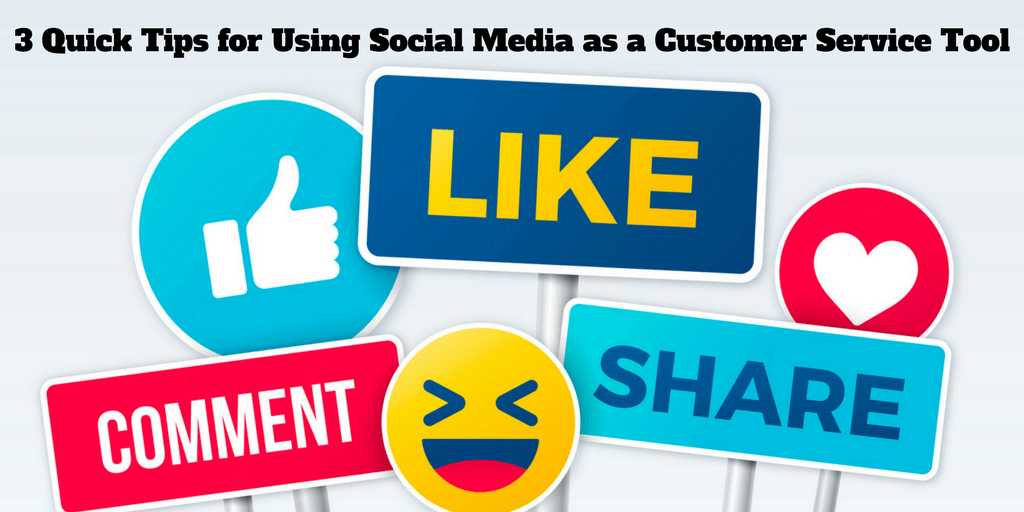 3 Quick Tips for Using Social Media as a Customer Service Tool