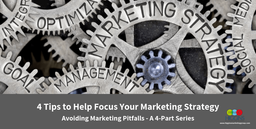 4 Tips to Help Focus Your Marketing Strategy