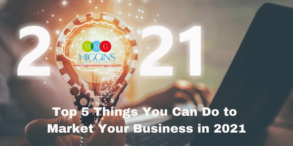 Top 5 Things You Can Do to Market Your Business in 2021