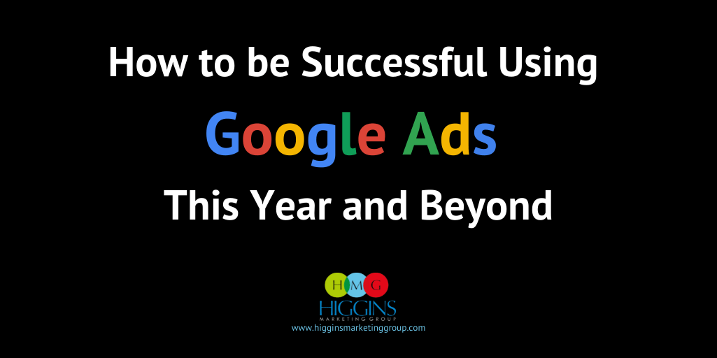 How to be Successful Using Google Ads This Year and Beyond